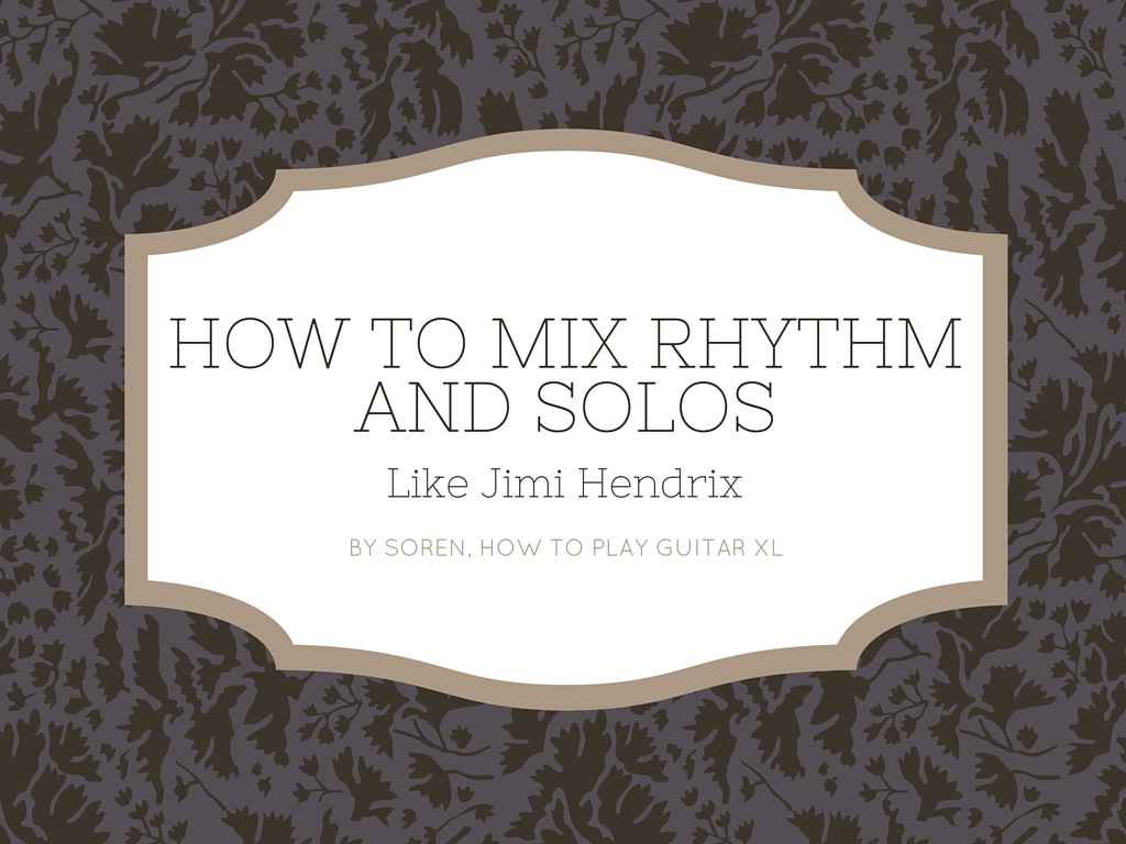 How to Mix Rhythm and Solos Like Jimi Hendrix