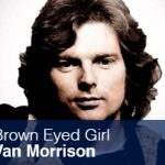 Brown Eyed Girl. Van Morrison